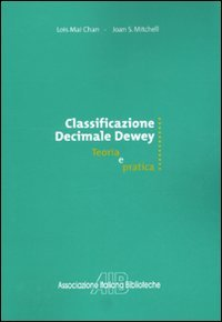 Classificazione decimale Dewey. Teoria e pratica