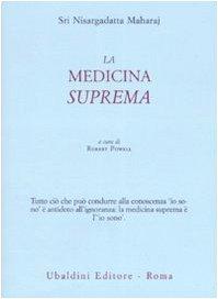 La medicina suprema (Civiltà dell'Oriente) por Maharaj Nisargadatta