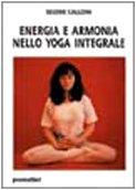 Energia e armonia nello yoga integrale (Tecniche del corpo e della mente) por Selene Calloni Williams