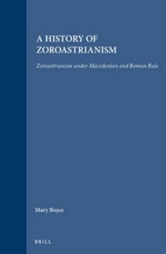 A History of Zoroastrianism: Zoroastrianism Under Macedonian and Roman Rule par F. Grenet