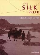 The Silk Road: Trade, Travel, War and Faith - Exhibition Catalogue