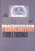 The Lost Promise of Progressivism (American Political Thought)