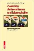 Zwischen Antisemitismus und Islamophobie: Vorurteile und Projektionen in Europa und Nahost