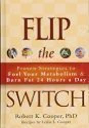 Flip the Switch ~ Proven Strategies to Fuel Your Metabolism & Burn Fat 24 Hours a Day