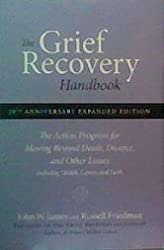 The Grief Recovery Handbook : The Action Program for Moving Beyond Death, Divorce, and Other Losses by John W. James (2009-08-01)