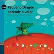 Pequeno dragon aprende a volar  / Little Dragon learns to fly (Pequeletra)