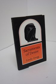 The Sacraments of Desire by Linda Gregg (1991-04-06)