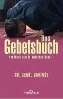 Das Gebetsbuch: Handbuch zum Islamischen Gebet. Erweiterte Neuauflage.