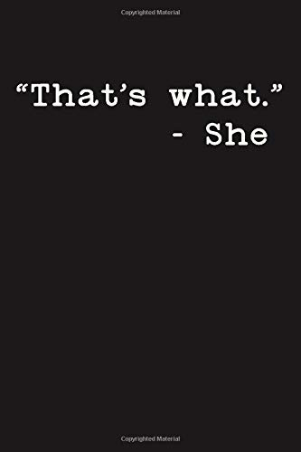 That's What: She Said Funny Blank Lined College Ruled Office Notebook Journal -