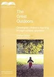 The Great Outdoors: Developing Children's Learning Through Outdoor Provision (Early education series)