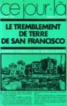 Le Tremblement de Terre de San Francisco / Ce jour là 18 avril 1906 par Thomas et Morgan-Witts