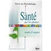 prcis-de-phytothrapie-la-sant-par-les-plantes-mode-d-39-emploi