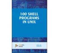 100 Shell Programs In Unix par Shivani Jain Sarika Jain