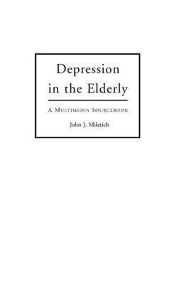 by-john-j-miletich-author-depression-in-the-elderly-a-multimedia-sourcebook-bibliographies-amp-indexes-in-gerontology-by-aug-1997-hardcover