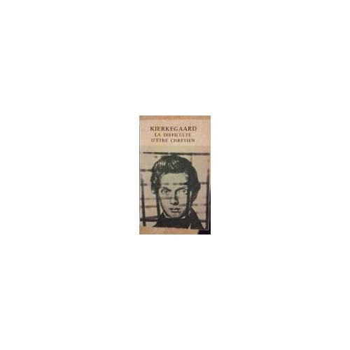 Kierkegaard. La Difficulté d'être chrétien : . Présentation et choix de textes par Jacques Colette, O.P