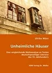 Unheimliche Häuser: Eine vergleichende Motivanalyse an Texten deutschsprachiger Literatur des 19. Jahrhunderts
