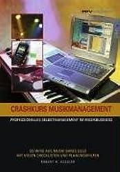 Crashkurs Musikmanagement: Professionelles Selbstmanagement im Musikbusiness. So wird aus Musik bares Geld