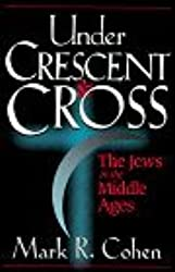 Under Crescent and Cross: The Jews in the Middle Ages by Mark R. Cohen (1994-05-24)