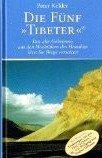 """Die fünf """"Tibeter"""". Das alte Geheimnis aus den Hochtälern des Himalaya läßt Sie Berge versetzen -"""