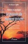 Mettre en pratique le pouvoir du moment présent de Tolle. Eckhart (1998) Broché