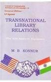 Transnational Library Relations: The Indo-American Experience (Concepts in communication, informatics & librarianship) por M. B. Konnur