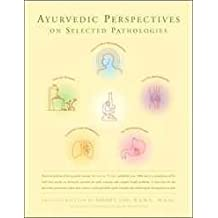 Ayurvedic Perspectives on Selected Pathologies: An Anthology of Essential Reading from Ayurveda Today by Vasant Lad (2006-04-01)