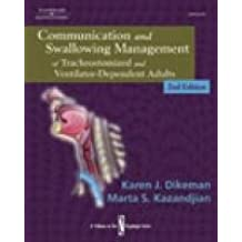 Communication and Swallowing Management of Tracheostomized and Ventilator Dependent Adults (Dysphagia Series)