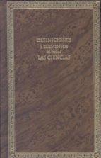 Definiciones y elementos de todas las ciencias: obra útil para la educación de la juventud (Textos Históricos) por VARIOS AUTORES