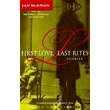 [First Love, Last Rites: Stories] (By: Ian McEwan) [published: January, 1994]