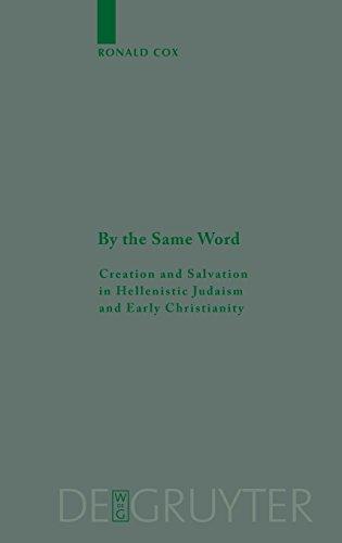 By the Same Word: Creation and Salvation in Hellenistic Judaism and Early Christianity (Beihefte zur Zeitschrift für die neutestamentliche Wissenschaft, Band 145)