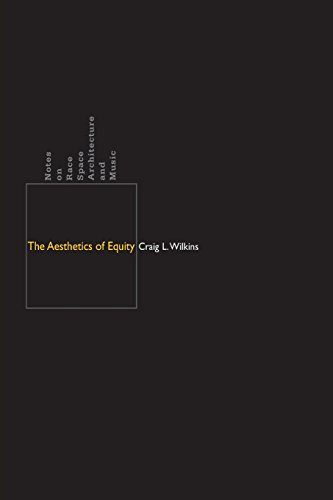 The Aesthetics of Equity: Notes on Race, Space, Architecture, and Music por Craig L. Wilkins