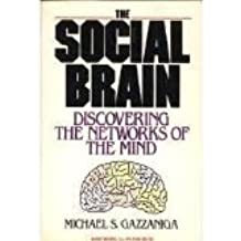 The Social Brain: Discovering the Networks of the Mind by Michael S. Gazzaniga (1985-10-23)
