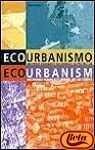 Ecourbanismo - entornos humanos sostenibles - 60 proyectos (Arquitectura y diseno + ecologia)