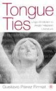 [Tongue Ties: LOGO-Eroticism in Anglo-Hispanic Literature] (By: Gustavo Perez-Firmat) [published: October, 2003]
