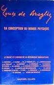 Louis de broglie, sa conception du monde physique, le passé et l'avenir de la mécanique ondulatoire. par De Broglie.