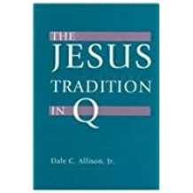 The Jesus Tradition in Q by Dale C., Jr. Allison (1997-07-01)