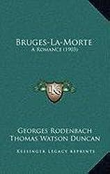 Bruges-La-Morte: A Romance (1903) a Romance (1903)