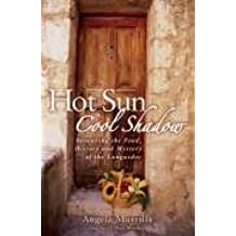 Hot Sun, Cool Shadow: Savouring the Food, History and Mystery of the Languedoc