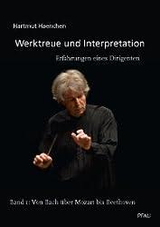 Werktreue und Interpretation. Erfahrungen eines Dirigenten: Band 1: Von Bach über Mozart bis Beethoven