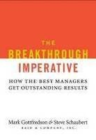 (THE BREAKTHROUGH IMPERATIVE: HOW THE BEST MANAGERS GET OUTSTANDING RESULTS - GREENLIGHT ) BY GOTTFREDSON, MARK{AUTHOR}Hardcover