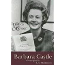 Barbara Castle: Politics and Power (Politics & power) by Martineau, Lisa (2000) Hardcover