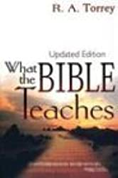 What the Bible Teaches by R A Torrey (2004-05-01)
