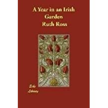 [(A Year in an Irish Garden)] [By (author) Ruth Isabel Ross ] published on (July, 2006)