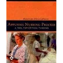 Applying Nursing Process: A Tool for Critical Thinking by Rosalinda Alfaro-LeFevre MSN RN ANEF (2005-02-01)