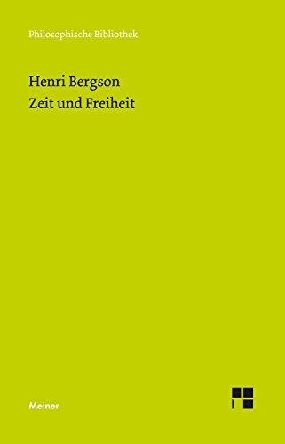 Zeit und Freiheit: Versuch über das dem Bewußtsein unmittelbar Gegebene (Philosophische Bibliothek 632)