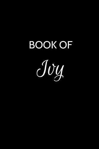 Book of Ivy: A Gratitude Journal Notebook for Women or Girls with the name Ivy- Beautiful Elegant Bold & Personalized - An Appreciation Gift - 120 Cream Lined Writing Pages - 6