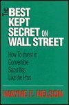 The Best Kept Secret on Wall Street: How to Invest in Convertible Securities Like the Pros by Wayne F. Nelson (1993-10-03)