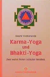 Karma - Yoga und Bhakti - Yoga. Zwei wahre Perlen indischer Weisheit