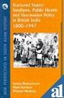 Fractured States: Smallpox, Public Health and Vaccination Policy in British India, 1800-1947