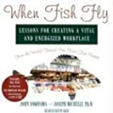 When Fish Fly: Lessons for Creating a Vital and Energized Workplace from the World Famous Pike Place Fish Market by John Yokoyama (2004-08-03)